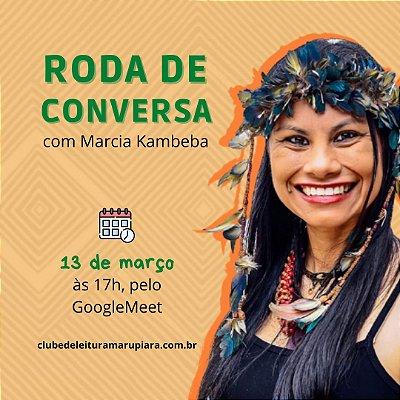 [APENAS RODA DE CONVERSA] [FEVEREIRO] O lugar do saber ancestral, de Márcia Kambeba