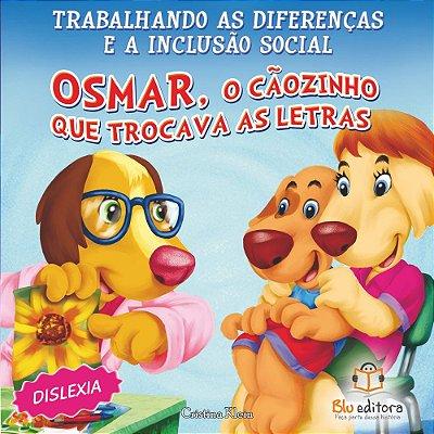 Livro Trabalhando as Diferenças e a Inclusão Social Osmar o Cãozinho que Trocava as Letras
