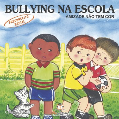 Livro Bullying na Escola Preconceito Racial Amizade Não Tem Cor