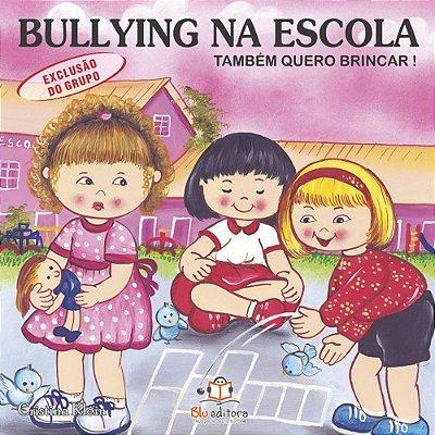 Livro Bullying na Escola Exclusão de Grupo Também Quero Brincar