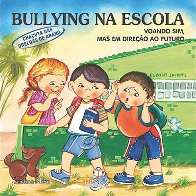 Livro Bullying na Escola Chacotas Orelhas de Abano Voando Sim mas em Direção ao Futuro