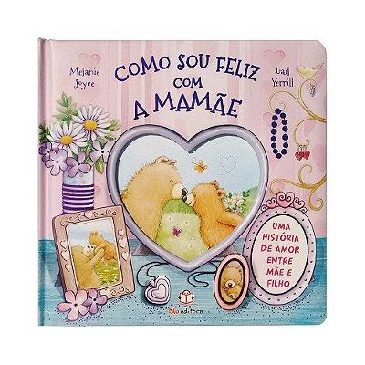 Livro Infantil Como Sou Feliz Com a Mamãe