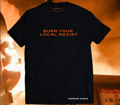 Camiseta Burn Your Local Racist