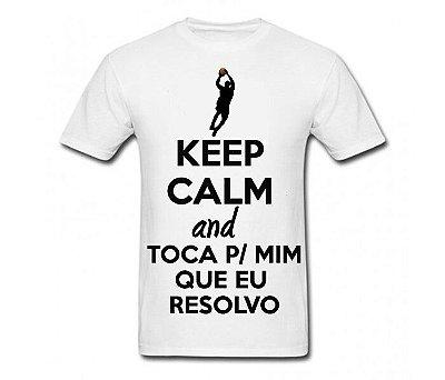 Camiseta Basquete  - Keep calm and Toca pra mim que eu resolvo