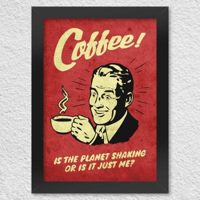 Quadro Poster Coffee is The Planet Shaking or is it Just Me