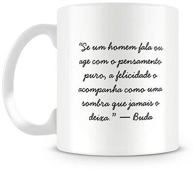 """Caneca Personalizada Porcelana Reflexão Buda """"Se um homem fala ou age....."""""""