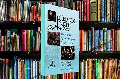 Livro Criando Arte Através da Excelência do Canto Coral - Maestro Henry Leck