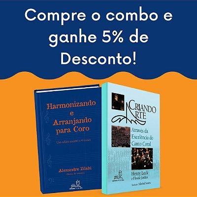 COMBO 2 livros Criando Arte Maestro Henry Leck e Harmonizando e Arranjando Maestro Alexandre Zilahi
