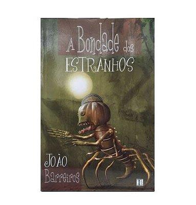 A BONDADE DOS ESTRANHOS - João Barreiros