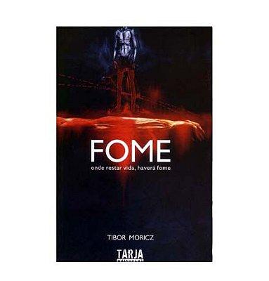 FOME: ONDE RESTAR VIDA, HAVERÁ FOME - Tibor Moricz