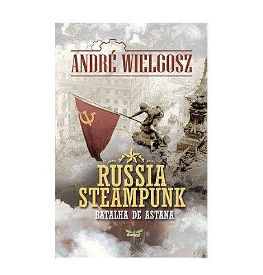 RUSSIA STEAMPUNK: A BATALHA DE ASTANA - André Wielgosz