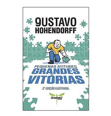 PEQUENAS ATITUDES, GRANDES VITÓRIAS - Gustavo Hohendorff