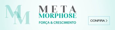 METAMORPHOSE - FORÇA E CRESCIMENTO
