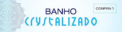 BANHO CRYSTALIZADO