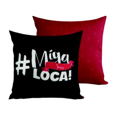 ALMOFADA 30X30 - # MIGA SUA LOCA