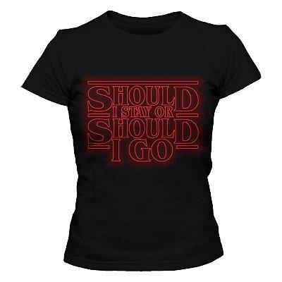 Camiseta Feminina Stranger Things - Should I Stay