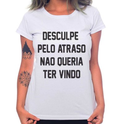 Camiseta Feminina Desculpe o Atraso