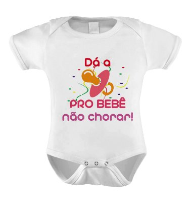 Body ou Camiseta Divertida - Meu Primeiro Carnaval Dá a Chupeta Rosa
