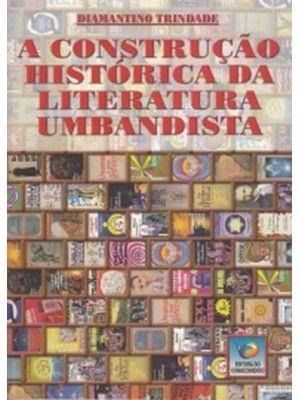 A CONSTRUÇÃO HISTÓRICA DA LITERATURA UMBANDISTA