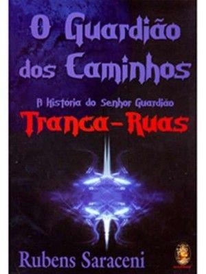 O GUARDIÃO DOS CAMINHOS TRANCA RUAS