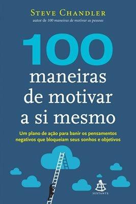 100 MANEIRAS DE MOTIVAR A SI MESMO