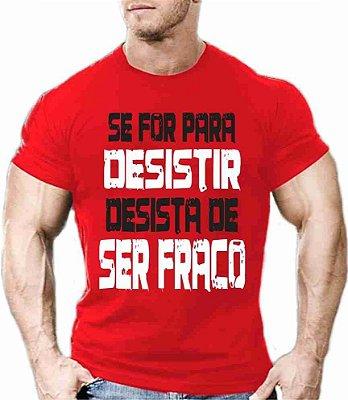 Camiseta Desista de ser Fraco