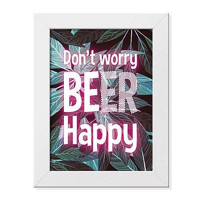 Pôster com Moldura Don't Worry Beer Happy