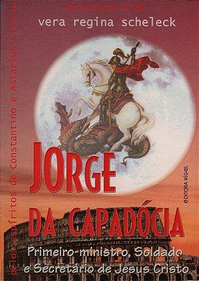 Jorge da Capadócia (São Jorge) - Primeiro-Ministro, Soldado e Secretário de Jesus Cristo