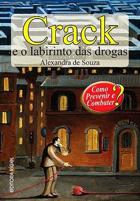 Crack e o Labirinto das Drogas - Como Prevenir e Combater?