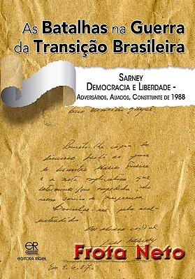As Batalhas na Guerra na Transição Brasileira - Sarney, Democracia e Liberdade