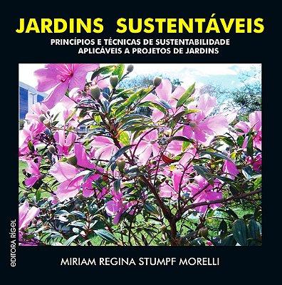 Jardins Sustentáveis - Princípios e Técnicas de Sustentabilidade aplicáveis a Projetos de Jardins