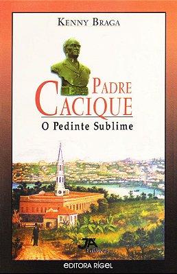 Padre Cacique - O Pedinte Sublime