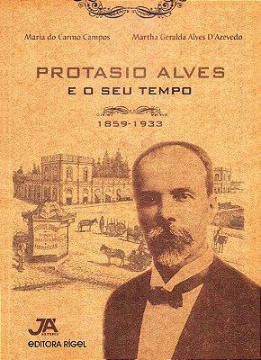 Protásio Alves e o seu tempo