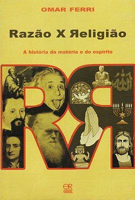 Razão x Religião - A História da Matéria e do Espírito