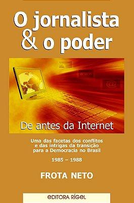 O Jornalista & o Poder - De antes da Internet