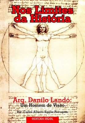 Nos Limites da História - Arq. Danilo Landó - Um Homem de Visão