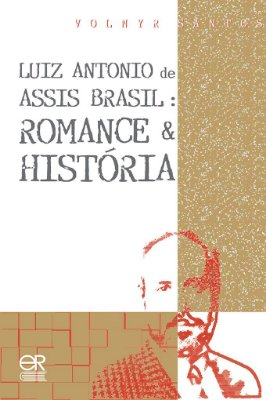 Luiz Antônio de Assis Brasil: Romance e História