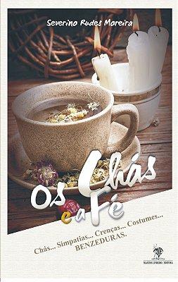 Os Chás e a Fé - Chás, Simpatias, Crenças, Costumes e Benzeduras