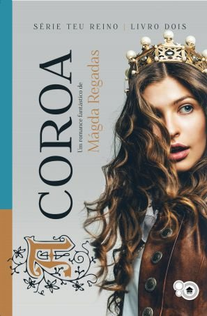 A Coroa (de Mágda Regadas) - Série Teu Reino 2