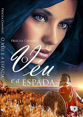 O véu e a espada (Priscila Camargo)