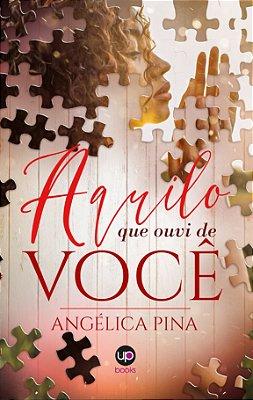 Aquilo que ouvi de você (Angélica Pina)