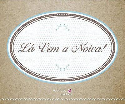 "PLACA ""LÁ VEM A NOIVA!"""