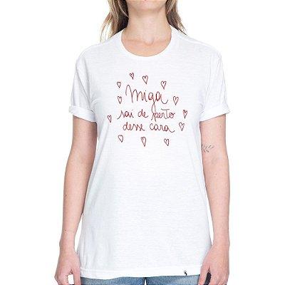 Miga Sai de Perto Desse Cara - Camiseta Basicona Unissex
