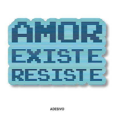 Amor, Existe, Resiste  - Adesivo-U
