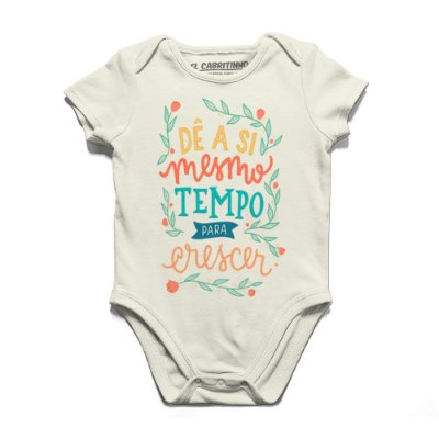 Dê a Si Mesmo Tempo Para Crescer - Body Infantil