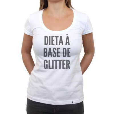 Dieta À Base de Glitter - Camiseta Clássica Feminina