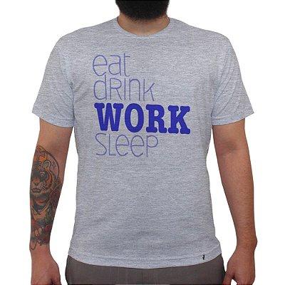 Eat Drink WORK Sleep - Camiseta Clássica Masculina