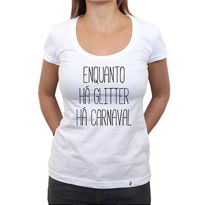 Enquanto Há Glitter - Camiseta Clássica Feminina