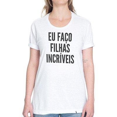 Eu Faço Filhas Incríveis - Camiseta Basicona Unissex
