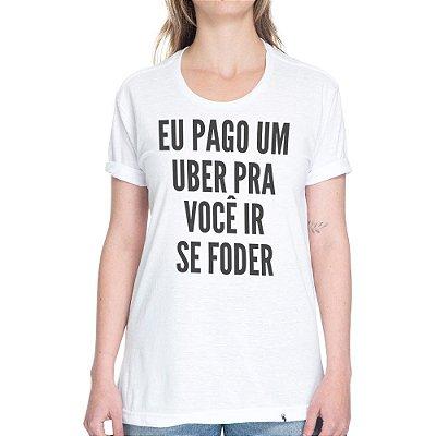 Eu Pago Um Uber Pra Você - Camiseta Basicona Unissex